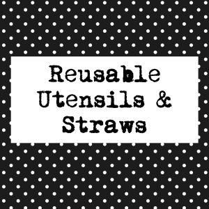 Reusable Utenstils & Straws